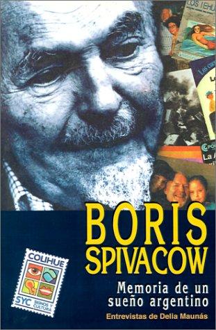 Boris Spivacow: Memoria de Un Sueno Argentino (Coleccion Signos Y Cultura) por Delia Maunas