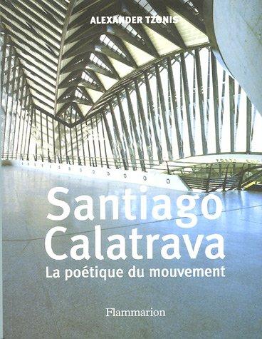 Santiago Calatrava : La poétique du mouvement par Alexander Tzonis