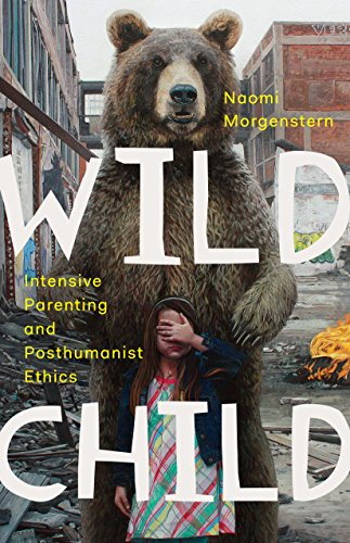 Wild Child: Intensive Parenting and Posthumanist Ethics
