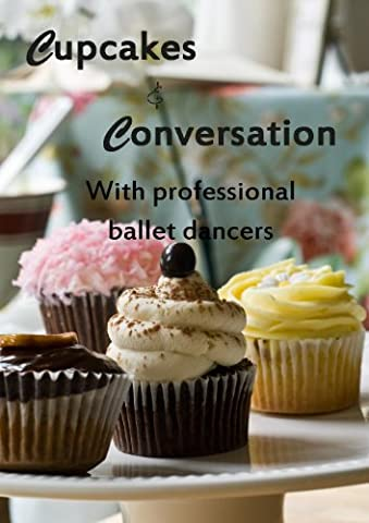 Cupcakes & Conversation with professional ballet dancers volume 2