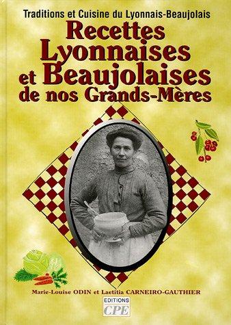 Recettes Lyonnaises & Beaujolaises de nos Grands-Mres