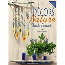 Décors Nature : Toute l'année, 64 créations originales