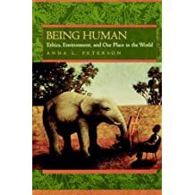 Being Human: Ethics, Environment and Our Place in the World