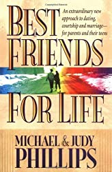 Best Friends for Life: An Extraordinary New Approach to Dating, Courtship and Marriage--for Parents and their Teens by Michael Phillips (1997-04-01)