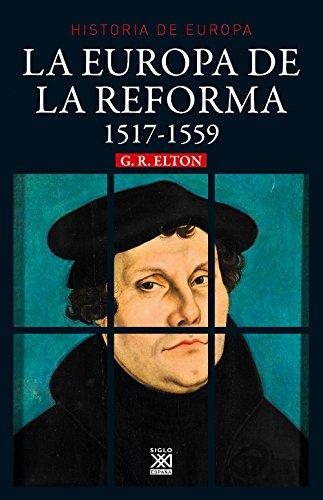 La Europa de la Reforma. 1517-1551 (Siglo XXI de España General) por G. R. Elton