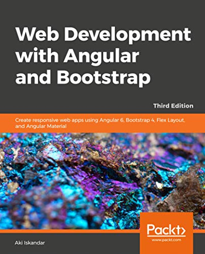 Web Development with Angular and Bootstrap - Third Edition: Create responsive web apps using Angular 6, Bootstrap 4, Flex Layout, and Angular Material