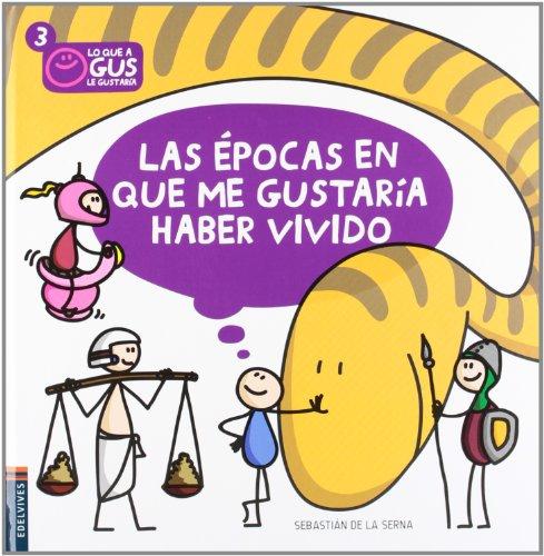 Las Épocas En Las Que Me Gustaría Haber Vivido (Lo Que A Gus Le Gustaría) por Sebastián de la Serna (Nacinoalidad Argentina)