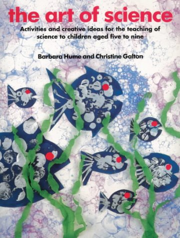 The Art of Science: Activities and Creative Ideas for the Teaching of Science to Infants and Lower Juniors (Kids' Stuff)