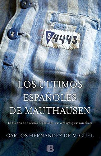 Los últimos españoles de Mauthausen: La historia de nuestros deportados, sus verdugos y sus cómplices. por Carlos Hernández de Miguel
