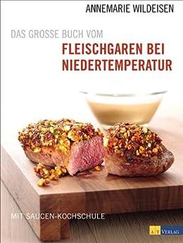 Kochschule buch  Das grosse Buch vom Fleischgaren bei Niedertemperatur: Mit Saucen ...