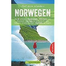 Wanderführer Norwegen: Zeit zum Wandern Norwegen enthält die 40 schönsten Wandertouren zwischen Fjorden, Seen und Gletschern, mit Karte zum Herausnehmen und GPS-Daten zum Download