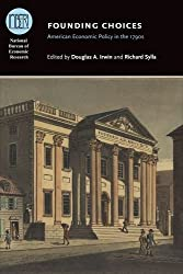 Founding Choices: American Economic Policy in the 1790s (National Bureau of Economic Research Conference Report (Hardcover))