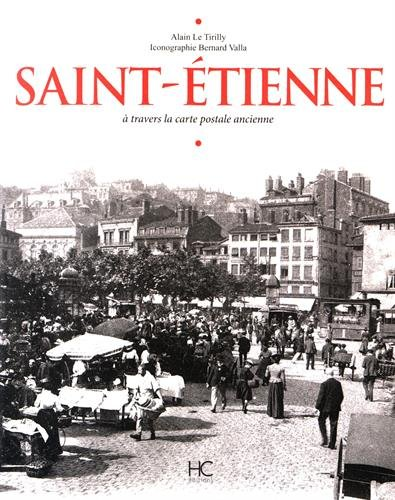 Saint-Etienne à travers la carte postale ancienne