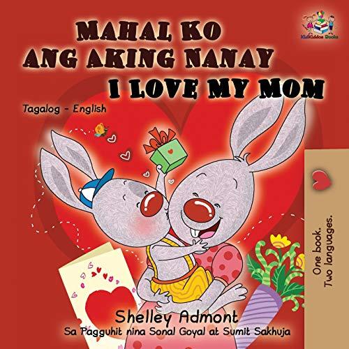 Mahal Ko ang Aking Nanay I Love My Mom: Bilingual book Tagalog English (Tagalog English Bilingual Collection)