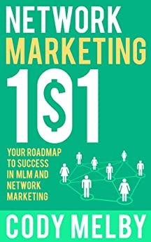 Network Marketing 101: Your roadmap to success in MLM and Network Marketing (English Edition) von [MELBY, CODY]