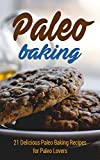Paleo Baking: 21 Delicious Paleo Baking Recipes for Paleo Lovers (muffins,pancakes,paleo cookies,paleo diet,paleo cookbook,paleo recipes) (English Edition)