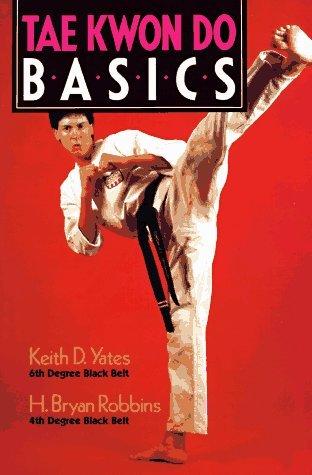 Tae Kwon Do Basics by Keith D. Yates (1993-01-14)