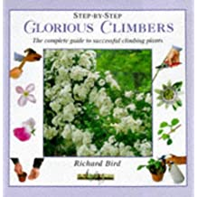 Step-By-Step Glorious Climbers: The Complete Guide to Successful Climbing Plants
