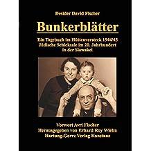 Bunkerblätter: Ein Tagebuch im Hüttenversteck 1944/45. Jüdische Schicksale im 20. Jahrhundert in der Slowakei