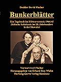Bunkerblätter: Ein Tagebuch im Hüttenversteck 1944/45. Jüdische Schicksale im 20. Jahrhundert in der Slowakei - Desider David Fischer