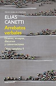 Arrebatos verbales : Dramas, ensayos, discursos y conversaciones par Elias Canetti