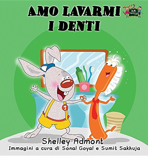 Amo lavarmi i denti: I Love to Brush My Teeth (Italian Edition)