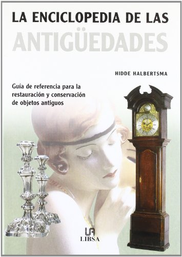 La enciclopedia de las Antiguedades/ Antiques Encyclopedia por Hidde Halbertsma