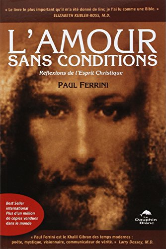L'Amour sans conditions : Réflexions de l'Esprit Christique par Paul Ferrini