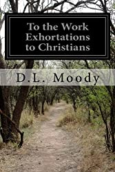 To the Work Exhortations to Christians
