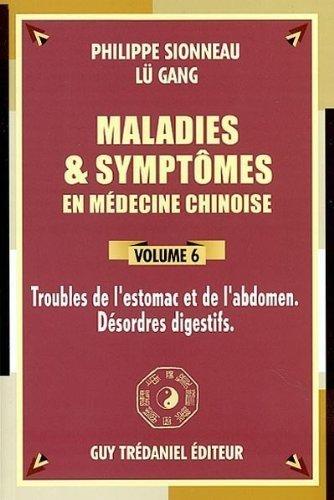 Maladies et symptômes en médecine chinoise, Tome 6: Troubles de l'estomac et de l'abdomen, désordres digestifs de Gang Lü (7 juillet 2003) Broché