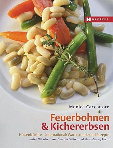 Feuerbohnen & Kichererbsen: Hülsenfrüchte – international: Warenkunde und Rezepte