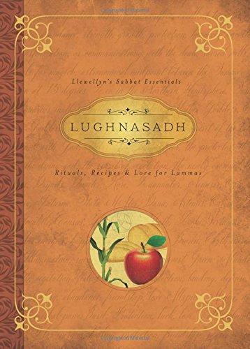 Lughnasadh: Rituals, Recipes and Lore for Lammas (Llewellyns Sabbat Essentials 4)
