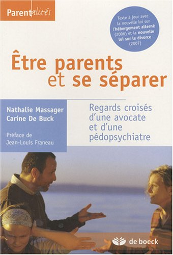 Etre parents et se séparer : Regards croisés d'une avocate et d'une pédospychiatre par Nathalie Massager, Carine de Buck, Jean-Louis Franeau