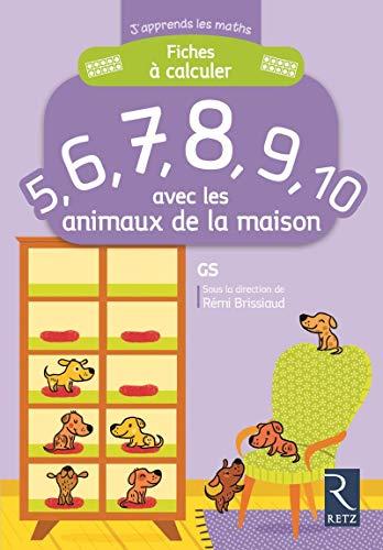 Fiches à calculer 5,6,7,8,9,10 avec les animaux de la maison