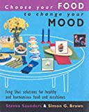Choose Your Food to Change Your Mood: Feng Shui solutions for healthy and harmonious food and mealtimes by Simon G. Brown (2003-07-31) - Simon G. Brown;Steven Saunders