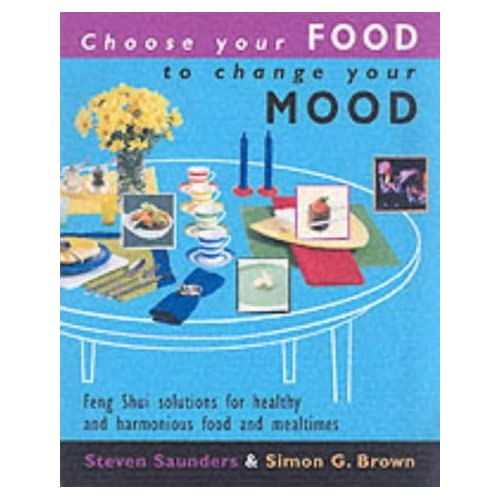Choose Your Food to Change Your Mood: Feng Shui solutions for healthy and harmonious food and mealtimes by Simon G. Brown (31-Jul-2003) Paperback