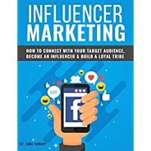 Influencer Marketing: How To Connect With Your Target Audience Become An Influencer & Build A Loyal Tribe (English Edition)
