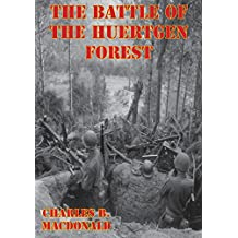 The Battle Of The Huertgen Forest [Illustrated Edition] (English Edition)