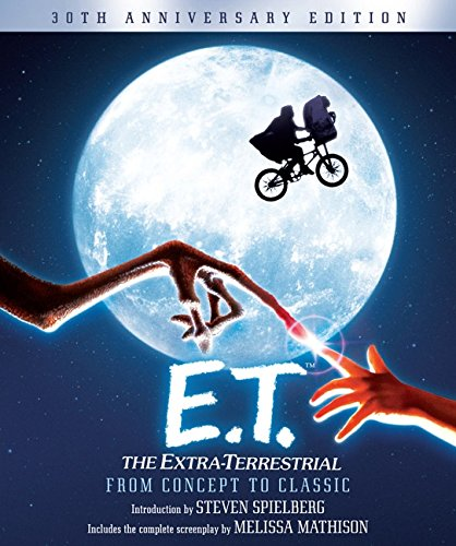 E.T. The Extra-Terrestrial from Concept to Classic: The Illustrated Story of the Film and the Filmmakers, 30th Anniversary Edition (Pictorial Moviebook) por Steven Spielberg