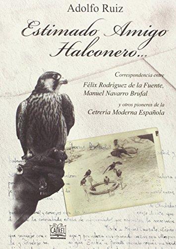 Estimado Amigo Halconero...: Correspondencia entre Félix Rodríguez de la Fuente, Manuel Navarro Brufal y otros pioneros de la Cetrería Moderna Española