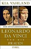 Leonardo da Vinci und die Frauen: Eine Künstlerbiographie - Kia Vahland