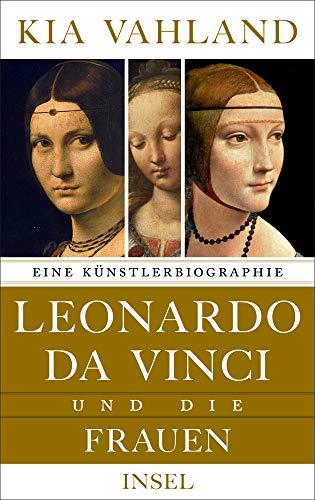 Leonardo da Vinci und die Frauen: Eine Künstlerbiographie