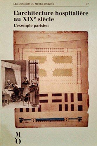 L'Architecture hospitalière au XIXe siècle : L'exemple parisien, [exposition, Musée d'Orsay, 18 octobre 1988-22 janvier 1989]