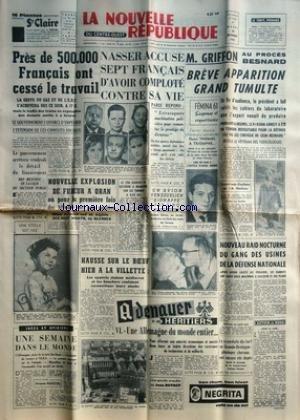 NOUVELLE REPUBLIQUE (LA) [No 5232] du 28/11/1961 - LES CONFLITS SOCIAUX -NASSER ACCUSE 7 FRANCAIS D'AVOIR COMPLOTE CONTRE SA VIE -NOUVELLE EXPLOSION DE FUREUR A ORAN -ADENAUER ET SES HERITIERS PAR BOTROT -LE GANG DES USINES -PROCES MARIE BESNARD A BORDEAUX -LES PRIX LITTERAIRES / HENRI THOMAS par Collectif