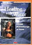 Healing with Water: Kneipp Hydrotherapy at Home (Alive Natural Health Guides)