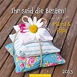 Ihr seid die Besten! 2013: Zum Glück gibt´s Mama & Papa, Wandkalender -