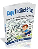 CopyTheRichBlog: How To Set-up Your Very Own Money Making Website