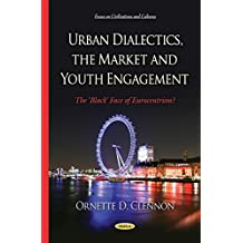 Urban Dialectics, the Market and Youth Engagement: The 'Black' Face of Eurocentrism? (Focus on Civilizations and Cultures)