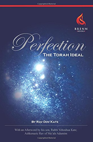Perfection: The Torah Ideal por Rav Dov Katz