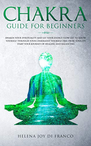 CHAKRA GUIDE FOR BEGINNERS: Awaken Your Spirituality and Let ...